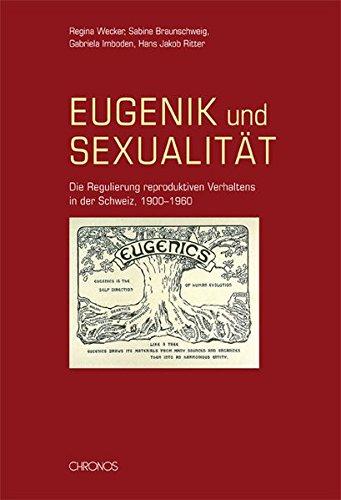Eugenik und Sexualität: Die Regulierung reproduktiven Verhaltens in der Schweiz, 1900–1960