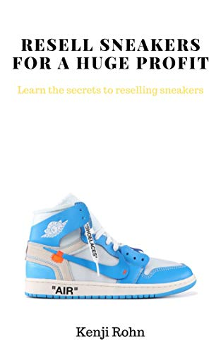 Reselling Sneakers For a Huge Profit: Learn The Secrets To Reselling Sneakers (English Edition)
