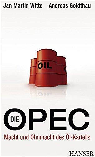 Die OPEC: Macht und Ohnmacht des Öl-Kartells