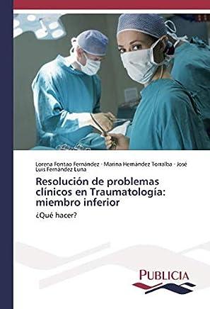 Resolución de problemas clínicos en Traumatología: miembro inferior: ¿Qué hacer?