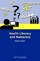 Health Literacy and Numeracy: Workshop Summary