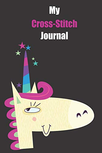 My Cross-Stitch Journal: With A Cute Unicorn, Blank Lined Notebook Journal Gift Idea With Black Background Cover