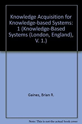 Knowledge Acquisition for Knowledge Based Systems R Knowledge-Based Systems: 1