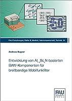 Entwicklung von Al(1-x)Sc(x)N-basierten BAW-Komponenten fuer breitbandige Mobilfunkfilter