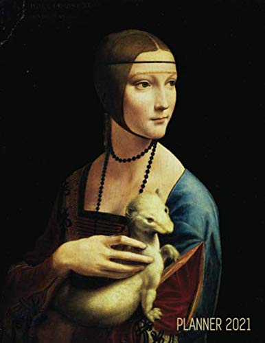 Leonardo da Vinci Daily Planner 2021: Lady with an Ermine   Artistic Scheduler with January – December Year Calendar (12 Months)   Beautiful Black, ... Agenda   Weekly Organizer for Appointments