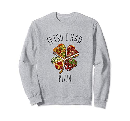 Irish I Had Pizza Meme Shirt For St. Patrick's Day Sweatshirt