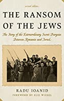 The Ransom of the Jews: The Story of the Extraordinary Secret Bargain Between Romania and Israel
