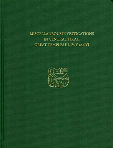 Compare Textbook Prices for Miscellaneous Investigations in Central Tikal--Great Temples III, IV, V, and VI: Tikal Report 23B University Museum Monograph  ISBN 9781934536933 by Loten, H. Stanley