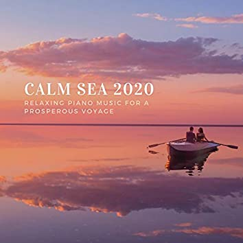 Calm Sea 2020 - Relaxing Piano Music for a Prosperous Voyage