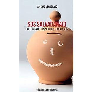 SOS Salvadanaio La felicità del risparmio in tempi di crisi (Paceinsieme... alle radici dell'erba) (Italian Edition):Delocitypvp