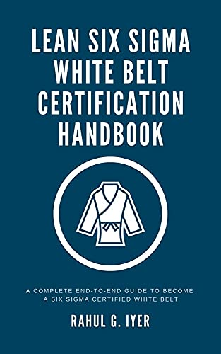 Lean Six Sigma White Belt Certification Handbook: A Complete End-to-End Guide to become a Six Sigma Certified White Belt | Achieve AIGPE's Six Sigma White ... | AIGPE SSWB BoK (English Edition)