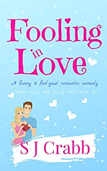 Fooling In love: A funny & feel-good romantic comedy by [S J Crabb]
