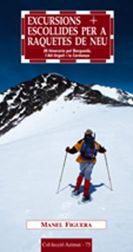 Excursions escollides per a raquetes de neu: 20 itineraris pel Berguedà, l'Alt Urgell i la...