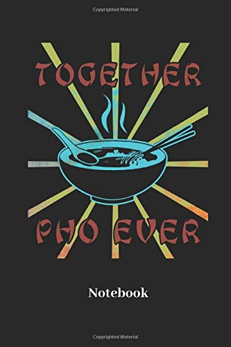 Together Pho Ever Notebook: Lined notebook for pho soup and ramen fans - notebook for men, women, kids and children