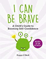 I Can Be Brave: A Child's Guide to Boosting Self-Confidence (4) (Child's Guide to Social and Emotional Learning)