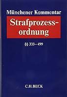Muenchener Kommentar zur Strafprozessordnung Bd. 3/1: §§ 333-499 StPO