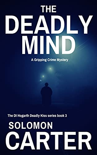 The Deadly Mind: A Gripping Detective Crime Mystery (The DI Hogarth Deadly Kiss Series Book 3) (English Edition)