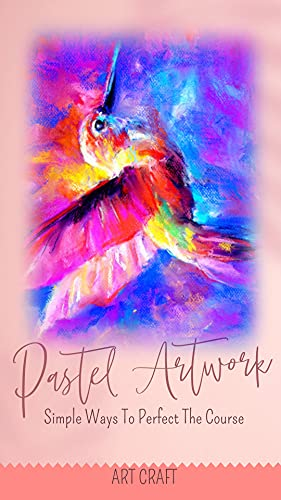 Pastel Artwork: Simple Ways To Perfect The Course (English Edition)