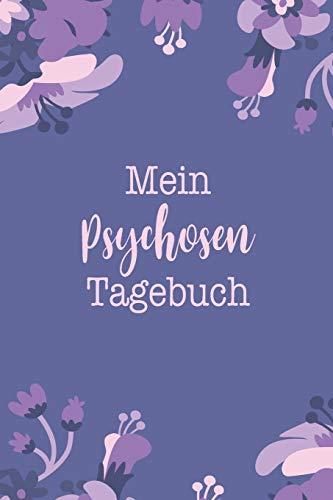 Mein Psychosen Tagebuch: Halte mit diesem Notizbuch deine Therapie Methoden bei depressiven Stunden sowie bei Zerstörung der Schizophrenie fest