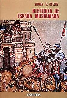 Historia de España musulmana (Historia. Serie Mayor): Amazon.es: Chejne, Anwar: Libros