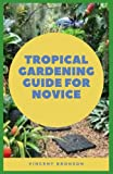 Tropical Gardening Guide For Novice: Gardening with exotics is something that can be done just about...