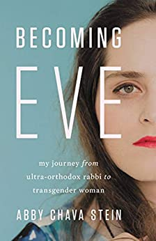 Becoming Eve: My Journey from Ultra-Orthodox Rabbi to Transgender Woman by [Abby Stein]