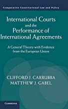 International Courts and the Performance of International Agreements: A General Theory with Evidence from the European Union (Comparative Constitutional Law and Policy)