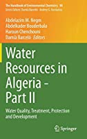 Water Resources in Algeria - Part II: Water Quality, Treatment, Protection and Development (The Handbook of Environmental Chemistry, 98)