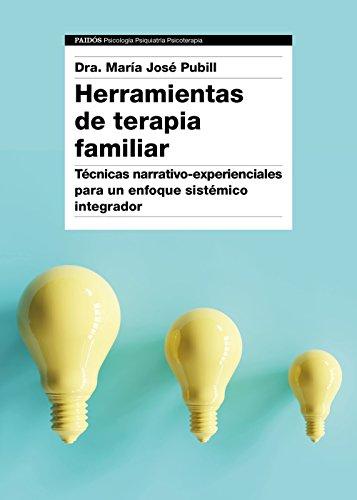 Herramientas de terapia familiar: Técnicas narrativo-experienciales para un enfoque sistémico integrador (Psicología Psiquiatría Psicoterapia)