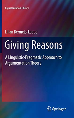 Giving Reasons: A Linguistic-Pragmatic Approach to Argumentation Theory (Argumentation Library)