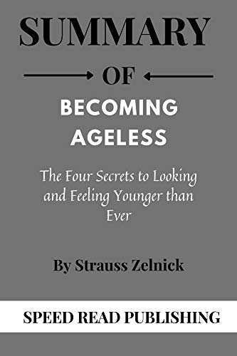 Summary Of Becoming Ageless By Strauss Zelnick: The Four Secrets to Looking and Feeling Younger than Ever