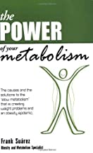 The Power of Your Metabolism- Over 500,000 Copies Sold- Proven Techniques to Lose Weight and Keep it Off- More than a Diet, a Lifestyle Change [PAPERBACK] [2009] [By Frank Suarez]