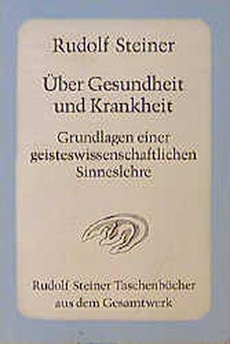 Über Gesundheit und Krankheit. Grundlagen einer geiteswissenschaftlichen Sinneslehre: Achtzehn Vorträge, Dornach 1922/1923 (Rudolf Steiner Taschenbücher aus dem Gesamtwerk)