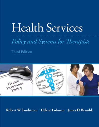 Compare Textbook Prices for Health Services: Policy and Systems for Therapists 3 Edition ISBN 9780133110616 by Sandstrom, Robert,Lohman MA  OTR/L, Helene,Bramble Ph.D., James D.