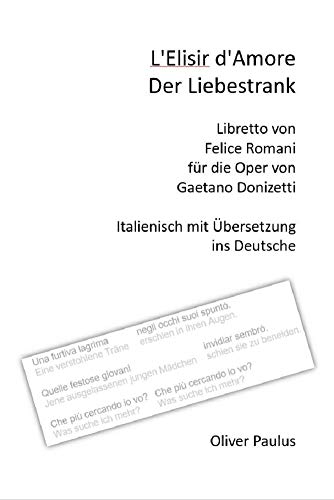 L'Elisir d'Amore / Der Liebestrank: Libretto von Felice Romani für die Oper von Gaetano Donizetti - Italienisch mit Übersetzung ins Deutsche
