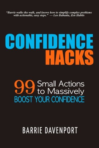 Confidence Hacks: 99 Small Actions to Massively Boost Your Confidence
