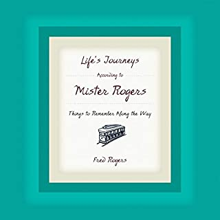 Life's Journeys According to Mister Rogers     Things to Remember Along the Way              By:                                                                                                                                 Fred Rogers                               Narrated by:                                                                                                                                 Lily Tomlin,                                                                                        B.D. Wong,                                                                                        Blair Brown                      Length: 1 hr and 17 mins     54 ratings     Overall 4.3