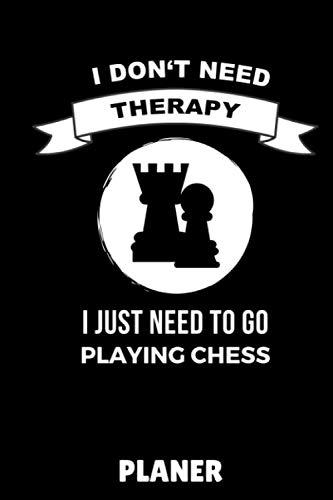 I DON'T NEED THERAPY I JUST NEED TO GO PLAYING CHESS NOTIZBUCH: DIN A5 TAGESPLANER Schach Buch | Schach spielen | Schachbuch für Anfänger Kinder | ... | Brettspiel | Einsteiger Geschenk
