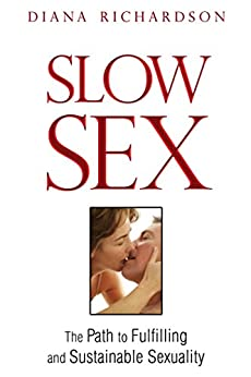 Slow Sex: The Path to Fulfilling and Sustainable Sexuality by [Diana Richardson]
