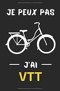 Je peux pas J'ai VTT: Carnet de notes & Journal pour Cyclisme, cadeau original & humoristique Pour les Fans du VTT Vélo (F...