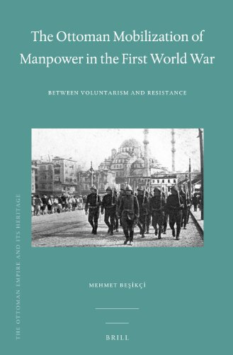 The Ottoman Mobilization of Manpower in the First World War: Between Voluntarism and Resistance (Ottoman Empire and Its Heritage)
