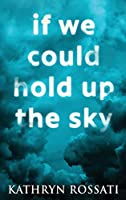 If We Could Hold Up The Sky: Large Print Hardcover Edition