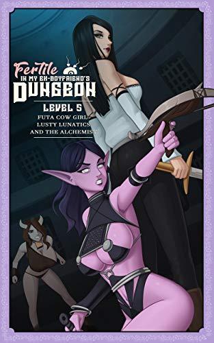 Fertile in My Ex-Boyfriend's Dungeon: An Interactive Adventure Level 5: Featuring Futa Cow Girl, Lusty Lunatics, and the Alchemist