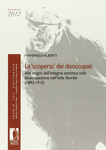 La «scoperta» dei disoccupati. Alle origini dell'indagine statistica sulla disoccupazione nell'Italia liberale (1893-1915)