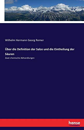 Über die Definition der Salze und die Eintheilung der Säuren: Zwei chemische Abhandlungen