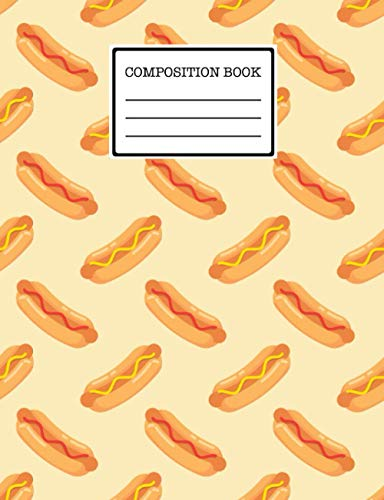 Composition Book: Wide Ruled Lined Paper Notebook Journal: hot dogs Workbook for Girls Kids Teens Students for Back to School and Home College Writing ... hot dogs on display! ... who loves hot dogs.