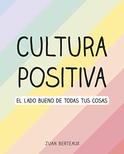 Cultura Positiva: El lado bueno de todas tus cosas (Montena)