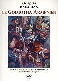Le Golgotha arménien - De Berlin à Deir es-Zor : Mémoires en deux tomes