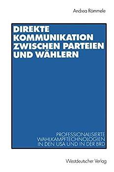 Direkte Kommunikation zwischen Parteien und Wählern : professionalisierte Wahlkampftechnologien in den USA und in der BRD
