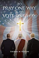 To Pray One Way is to Vote One Way